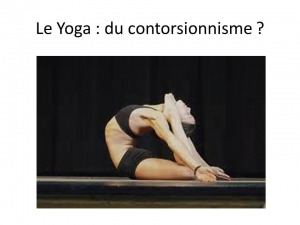 Le Yoga n'est pas du contorsionnisme